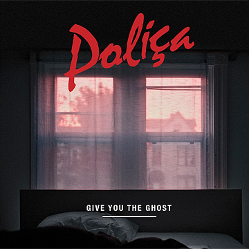 Give You The Ghost - Polica